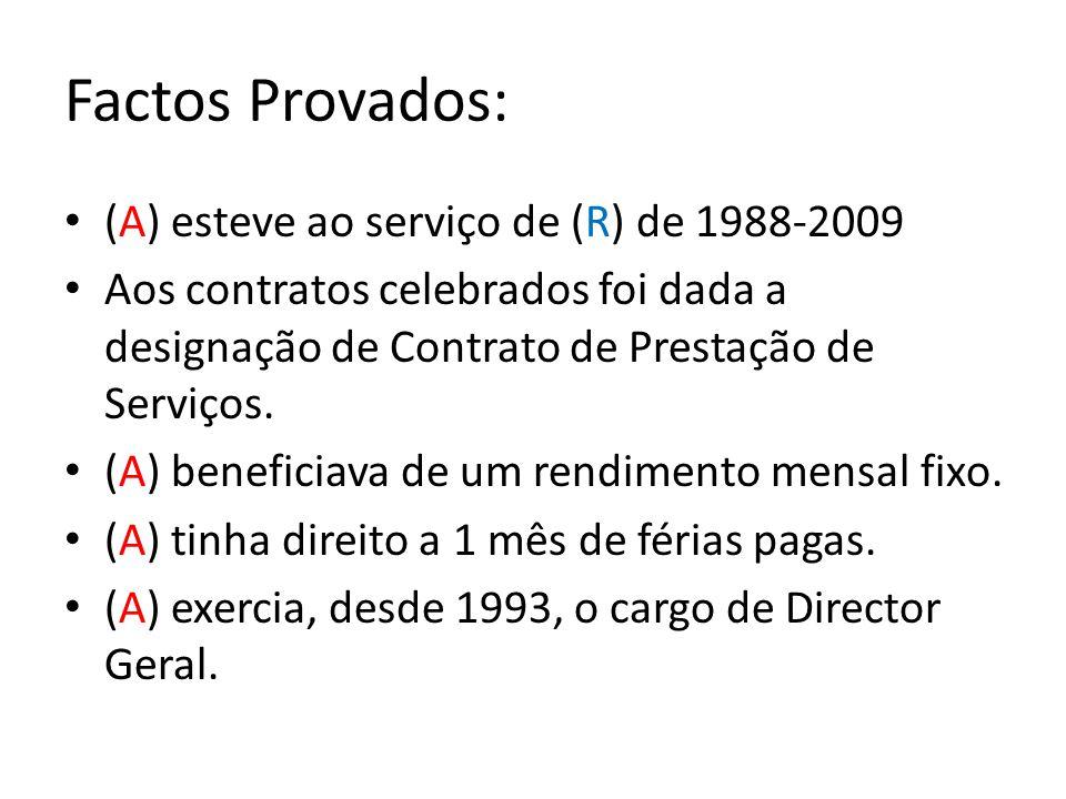 Factos Provados: (A) esteve ao serviço de (R) de 1988-2009 Aos contratos celebrados foi dada a designação de Contrato de Prestação de Serviços. (A) be