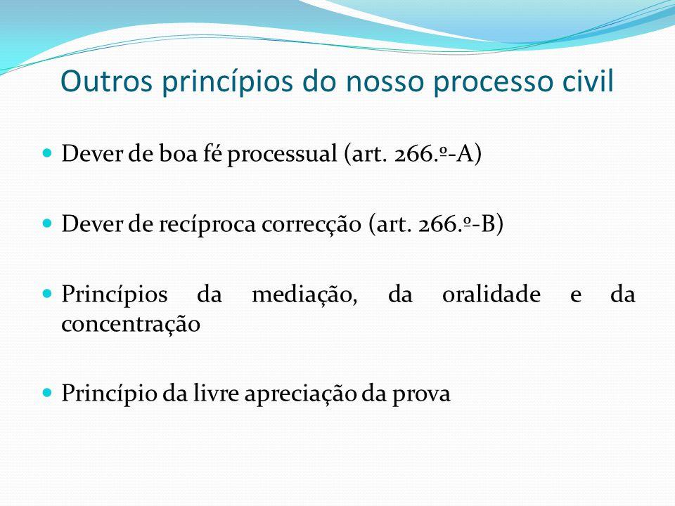 Outros princípios do nosso processo civil Dever de boa fé processual (art. 266.º-A) Dever de recíproca correcção (art. 266.º-B) Princípios da mediação
