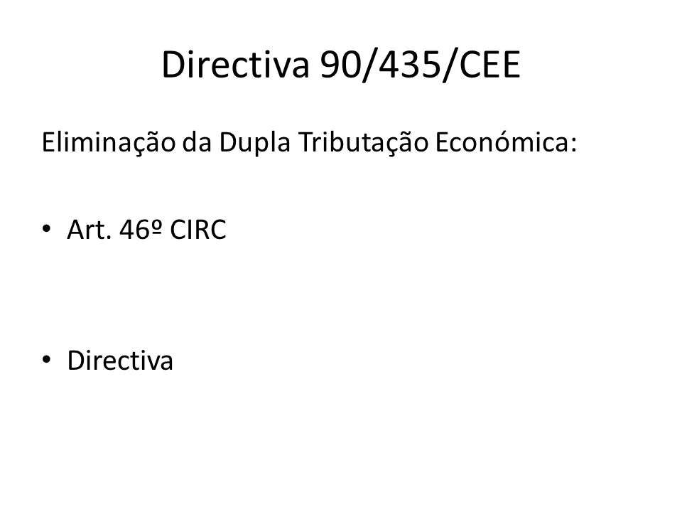Directiva 90/435/CEE Eliminação da Dupla Tributação Económica: Art. 46º CIRC Directiva