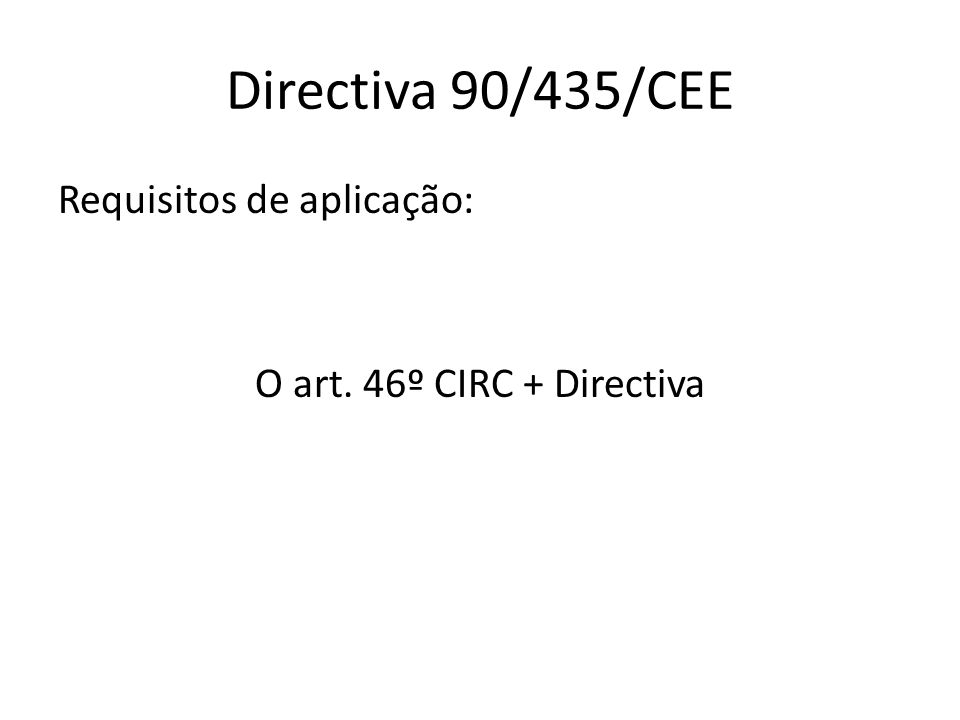 Directiva 90/435/CEE Eliminação da Dupla Tributação: À saída dos lucros À entrada dos lucros