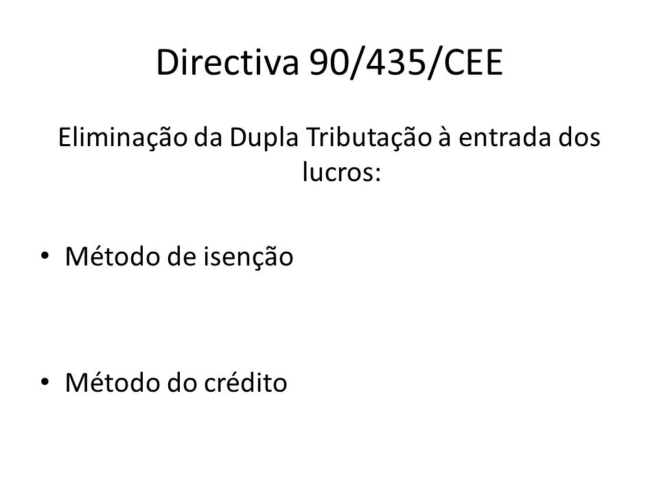 Directiva 90/435/CEE Eliminação da Dupla Tributação à entrada dos lucros: Método de isenção Método do crédito