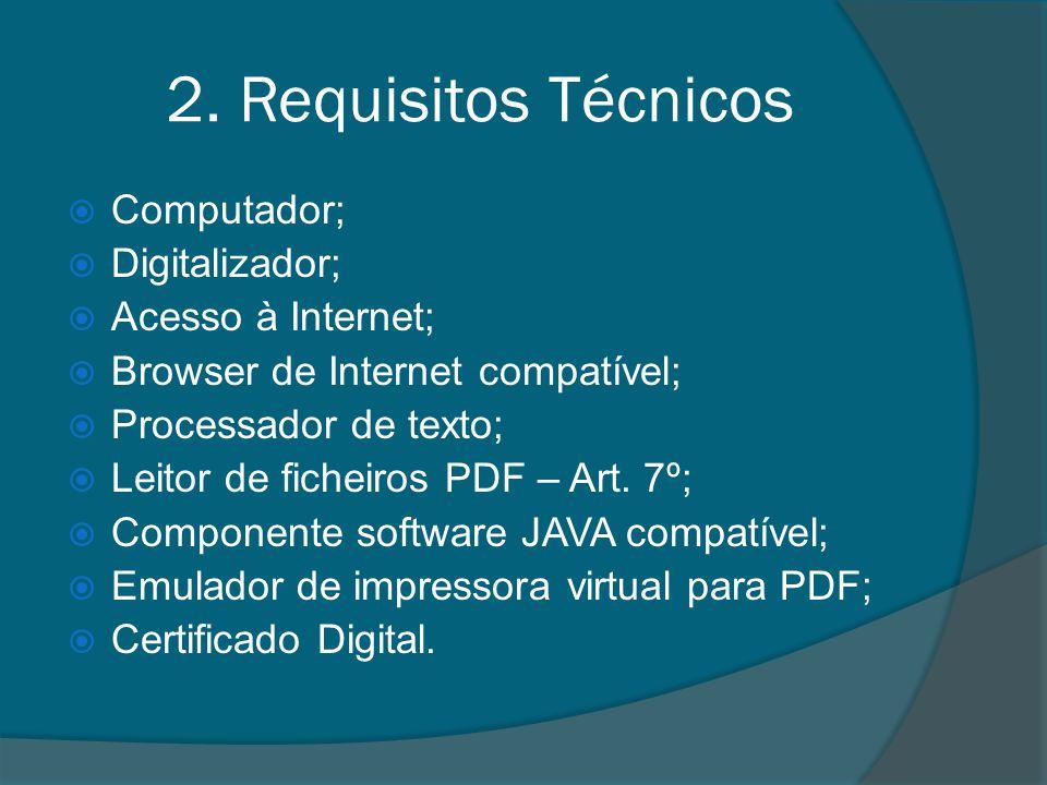2. Requisitos Técnicos Computador; Digitalizador; Acesso à Internet; Browser de Internet compatível; Processador de texto; Leitor de ficheiros PDF – A