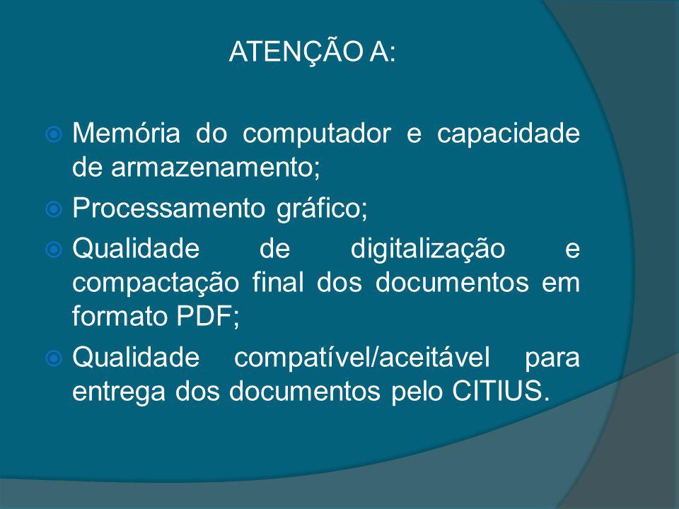 ATENÇÃO A: Memória do computador e capacidade de armazenamento; Processamento gráfico; Qualidade de digitalização e compactação final dos documentos e