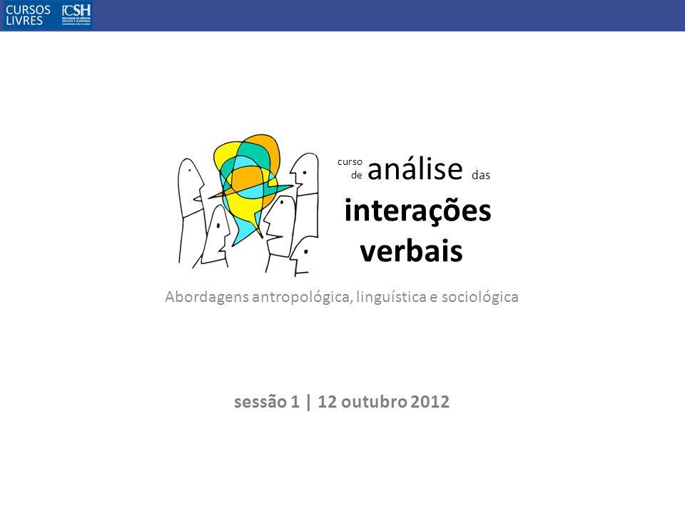 Abordagens antropológica, linguística e sociológica curso de análise das interações verbais sessão 1 | 12 outubro 2012