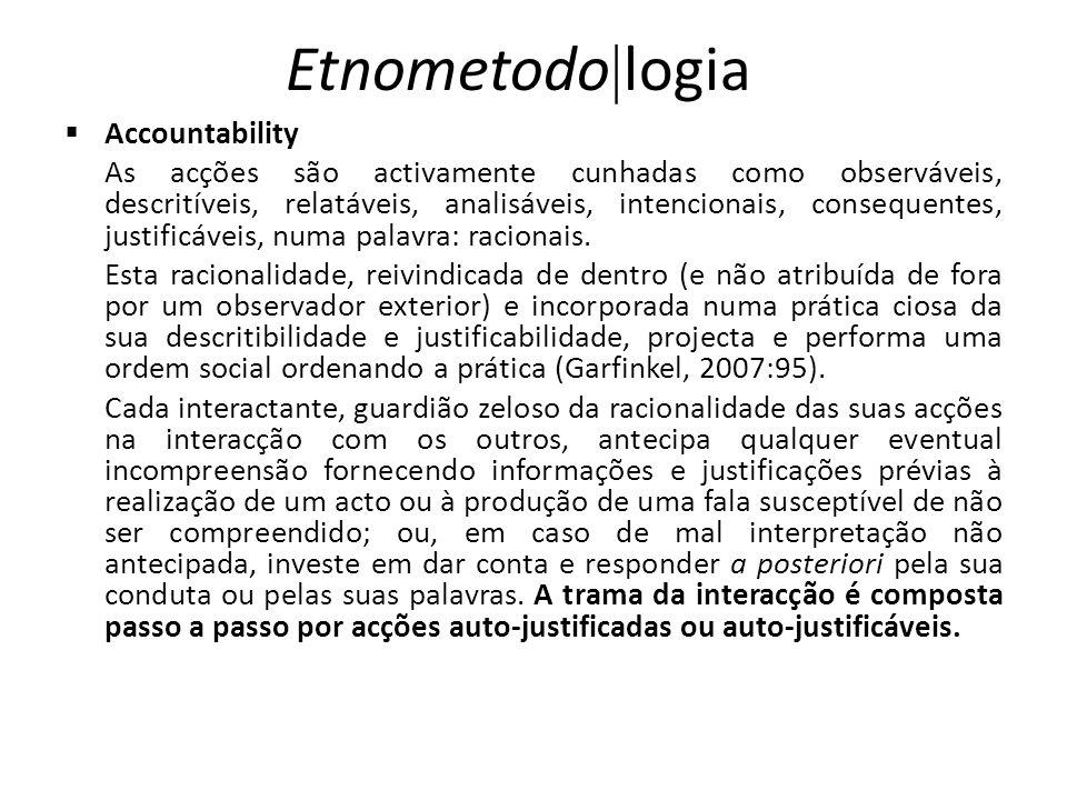 Etnometodo logia Accountability As acções são activamente cunhadas como observáveis, descritíveis, relatáveis, analisáveis, intencionais, consequentes
