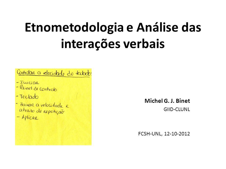 Etnometodologia e Análise das interações verbais Michel G. J. Binet GIID-CLUNL FCSH-UNL, 12-10-2012
