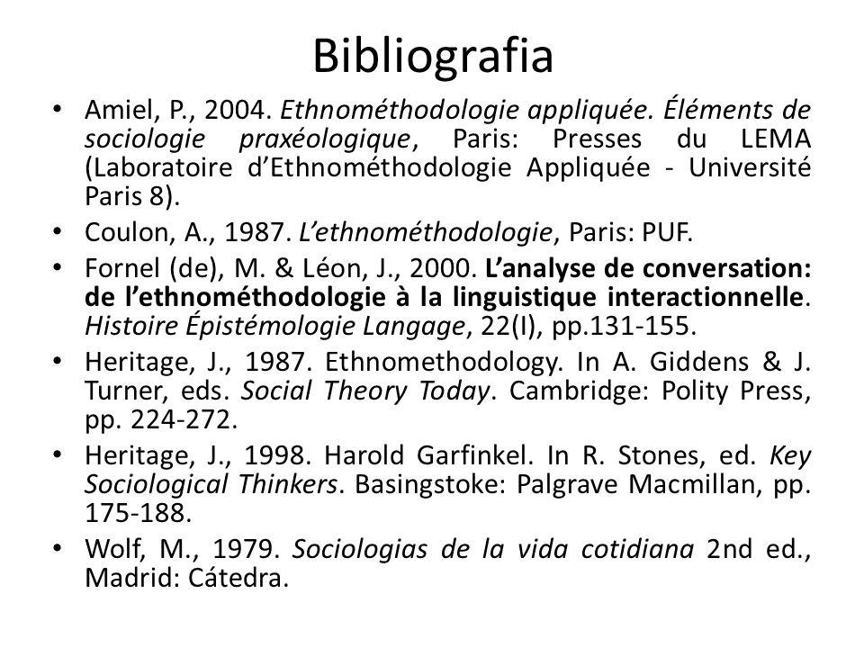 Bibliografia Amiel, P., 2004. Ethnométhodologie appliquée. Éléments de sociologie praxéologique, Paris: Presses du LEMA (Laboratoire dEthnométhodologi