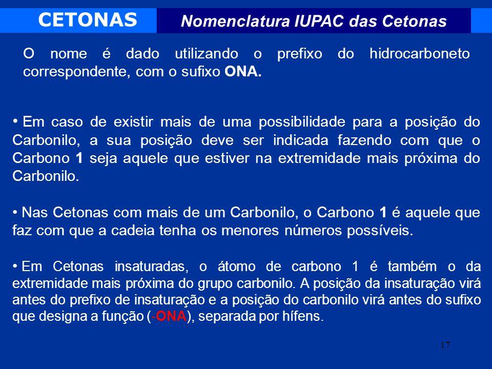 CETONAS Nomenclatura IUPAC das Cetonas Em caso de existir mais de uma possibilidade para a posição do Carbonilo, a sua posição deve ser indicada fazen