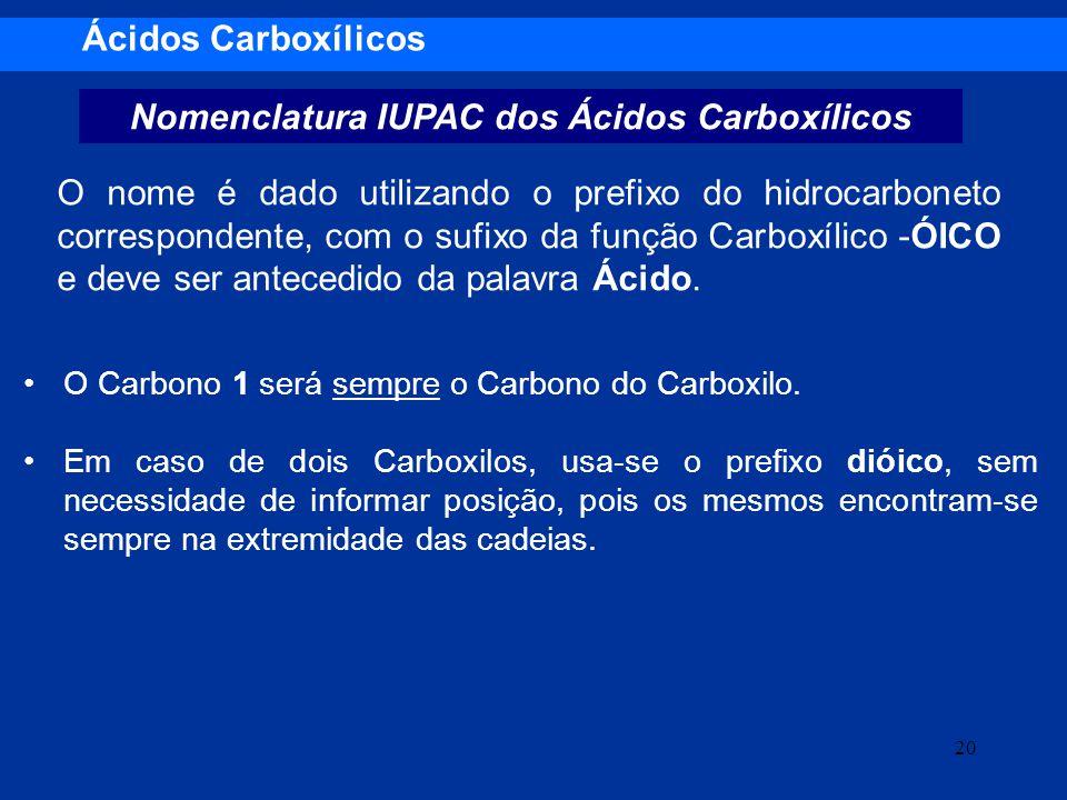 Ácidos Carboxílicos Nomenclatura IUPAC dos Ácidos Carboxílicos O Carbono 1 será sempre o Carbono do Carboxilo. Em caso de dois Carboxilos, usa-se o pr