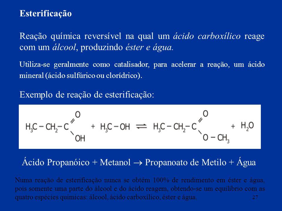 27 Esterificação Reação química reversível na qual um ácido carboxílico reage com um álcool, produzindo éster e água. Utiliza-se geralmente como catal