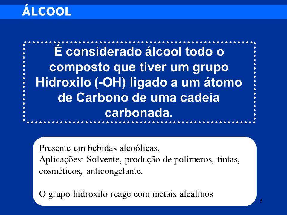 ÁLCOOL É considerado álcool todo o composto que tiver um grupo Hidroxilo (-OH) ligado a um átomo de Carbono de uma cadeia carbonada. 5 Presente em beb