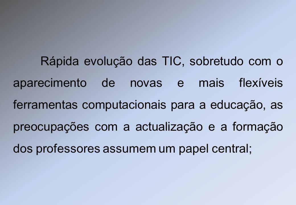 Rápida evolução das TIC, sobretudo com o aparecimento de novas e mais flexíveis ferramentas computacionais para a educação, as preocupações com a actu