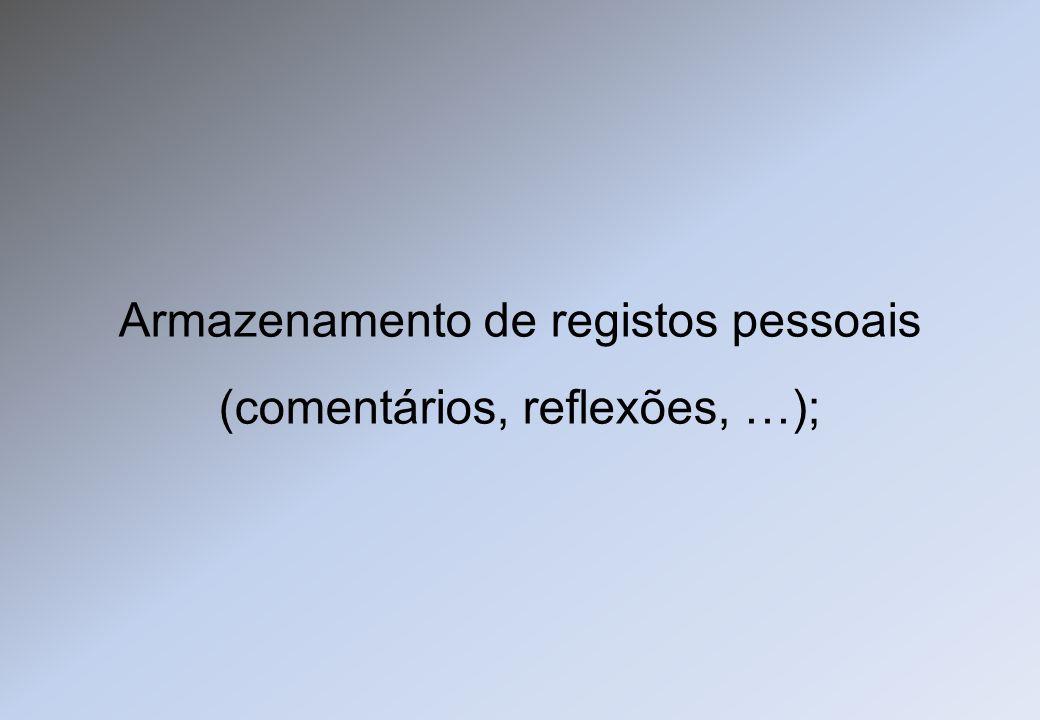 Armazenamento de registos pessoais (comentários, reflexões, …);