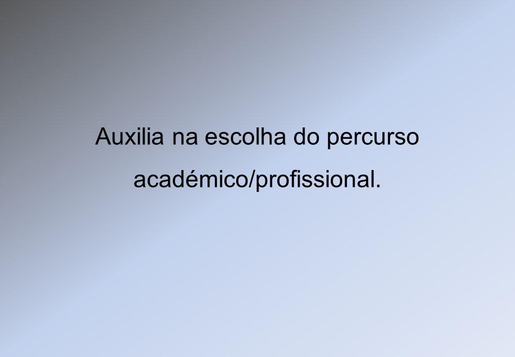 Auxilia na escolha do percurso académico/profissional.