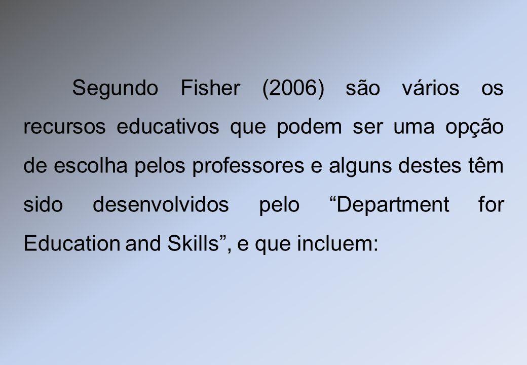 Segundo Fisher (2006) são vários os recursos educativos que podem ser uma opção de escolha pelos professores e alguns destes têm sido desenvolvidos pe