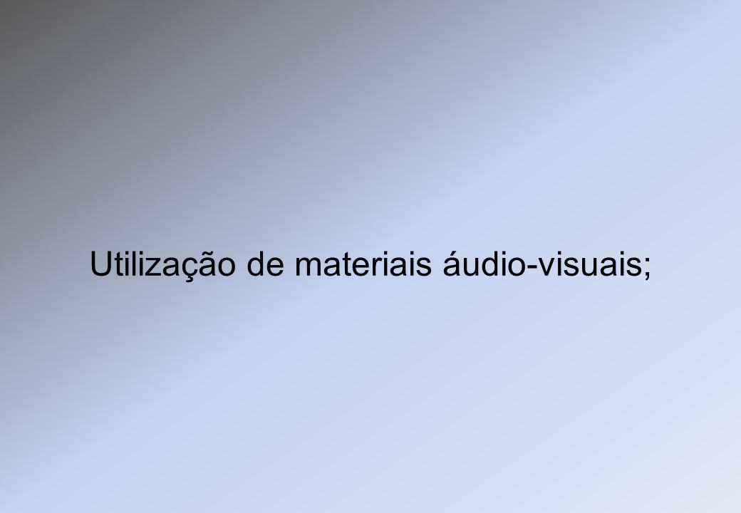 Utilização de materiais áudio-visuais;