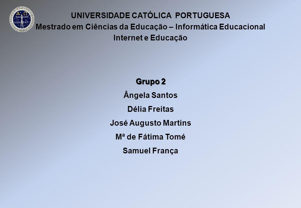 UNIVERSIDADE CATÓLICA PORTUGUESA Mestrado em Ciências da Educação – Informática Educacional Internet e Educação Grupo 2 Ângela Santos Délia Freitas Jo