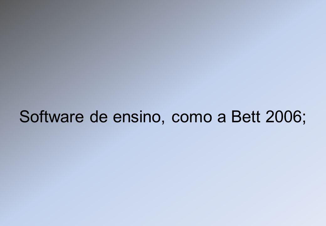 Software de ensino, como a Bett 2006;