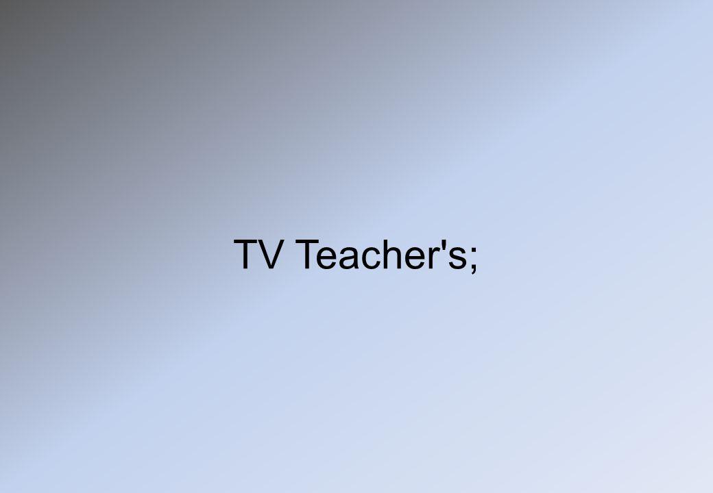 TV Teacher's;