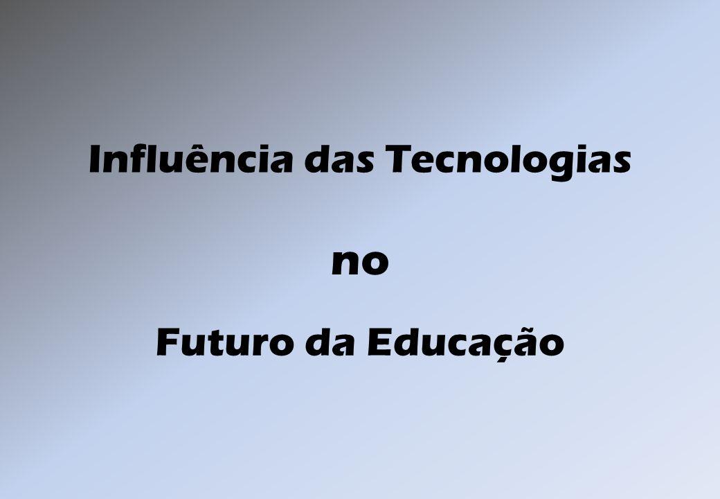 Influência das Tecnologias Futuro da Educação no