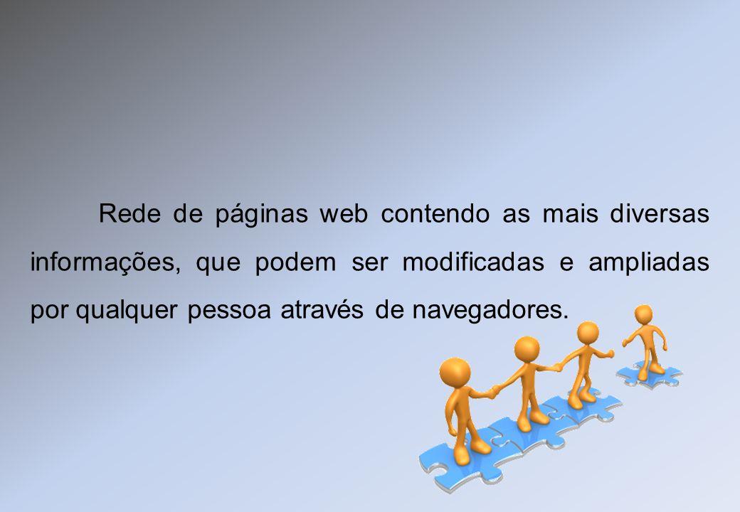 Rede de páginas web contendo as mais diversas informações, que podem ser modificadas e ampliadas por qualquer pessoa através de navegadores.