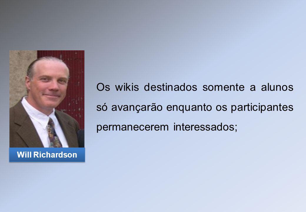 Os wikis destinados somente a alunos só avançarão enquanto os participantes permanecerem interessados; Will Richardson