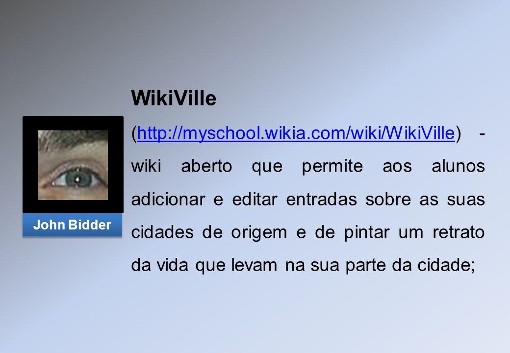 WikiVille (http://myschool.wikia.com/wiki/WikiVille) - wiki aberto que permite aos alunos adicionar e editar entradas sobre as suas cidades de origem