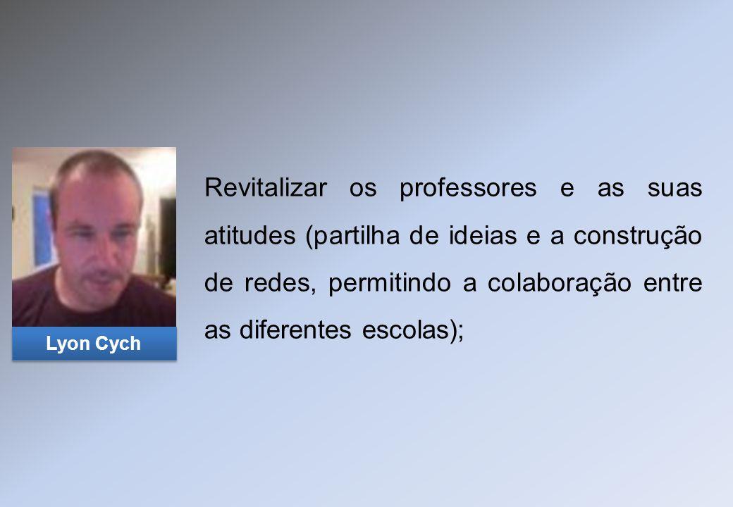 Revitalizar os professores e as suas atitudes (partilha de ideias e a construção de redes, permitindo a colaboração entre as diferentes escolas); Lyon