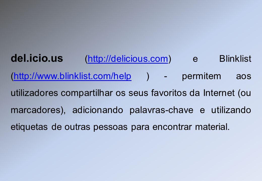 del.icio.us (http://delicious.com) e Blinklist (http://www.blinklist.com/help ) - permitem aos utilizadores compartilhar os seus favoritos da Internet
