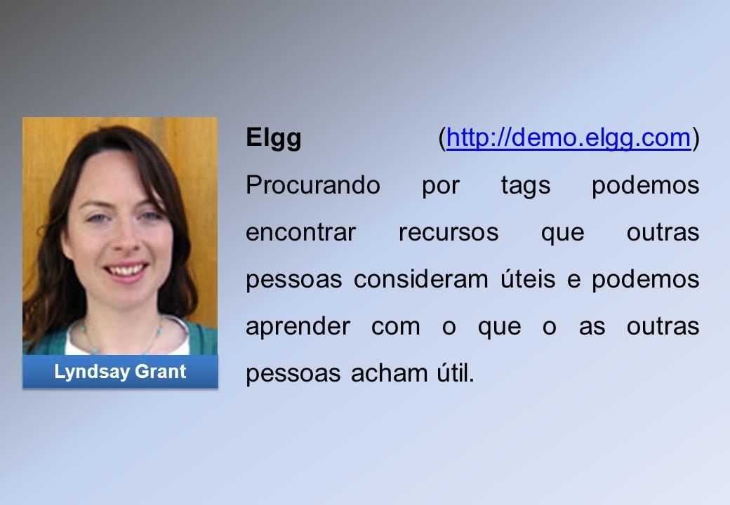 Elgg (http://demo.elgg.com) Procurando por tags podemos encontrar recursos que outras pessoas consideram úteis e podemos aprender com o que o as outra