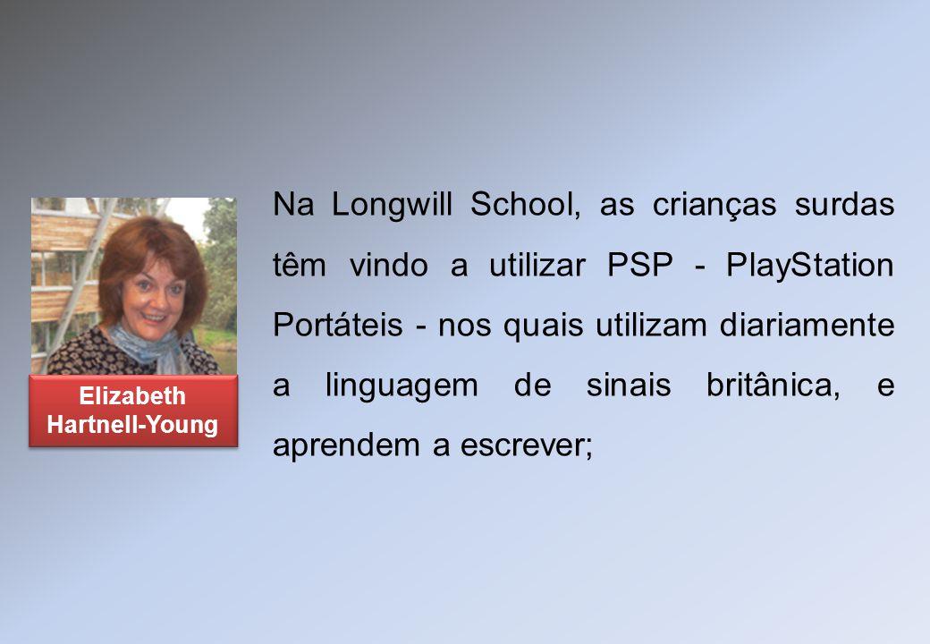 Na Longwill School, as crianças surdas têm vindo a utilizar PSP - PlayStation Portáteis - nos quais utilizam diariamente a linguagem de sinais britâni
