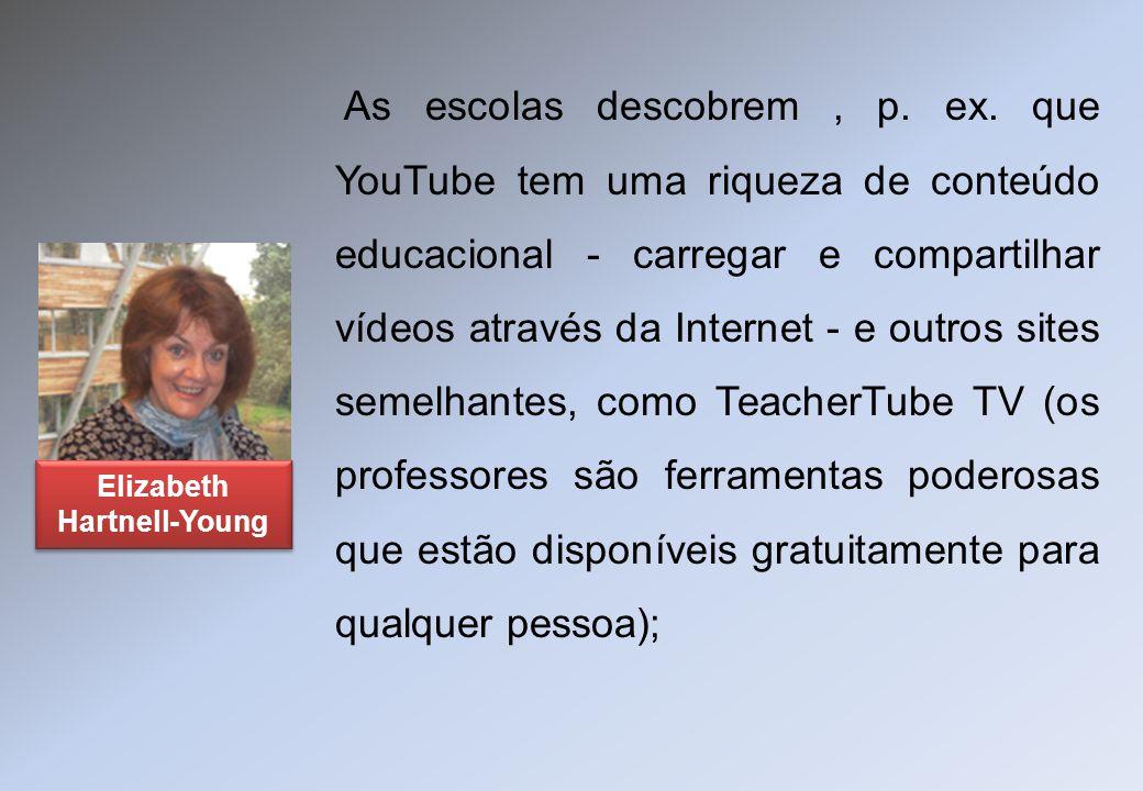 As escolas descobrem, p. ex. que YouTube tem uma riqueza de conteúdo educacional - carregar e compartilhar vídeos através da Internet - e outros sites