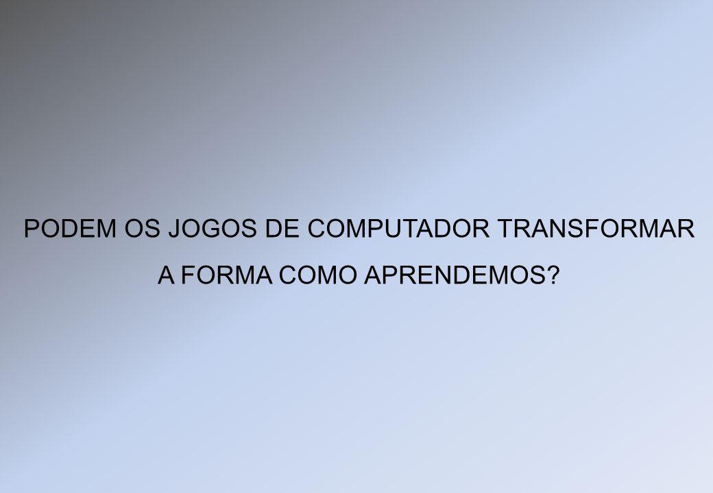 PODEM OS JOGOS DE COMPUTADOR TRANSFORMAR A FORMA COMO APRENDEMOS?