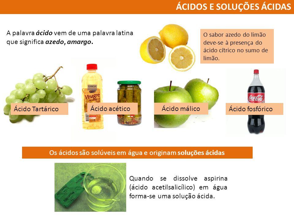 ÁCIDOS E SOLUÇÕES ÁCIDAS A palavra ácido vem de uma palavra latina que significa azedo, amargo. O sabor azedo do limão deve-se à presença do ácido cít