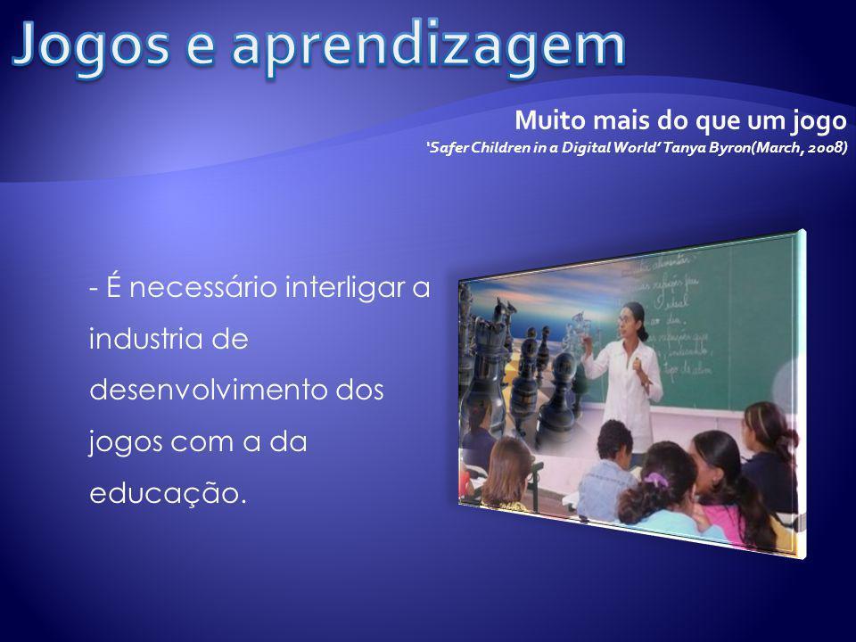 - É necessário interligar a industria de desenvolvimento dos jogos com a da educação.
