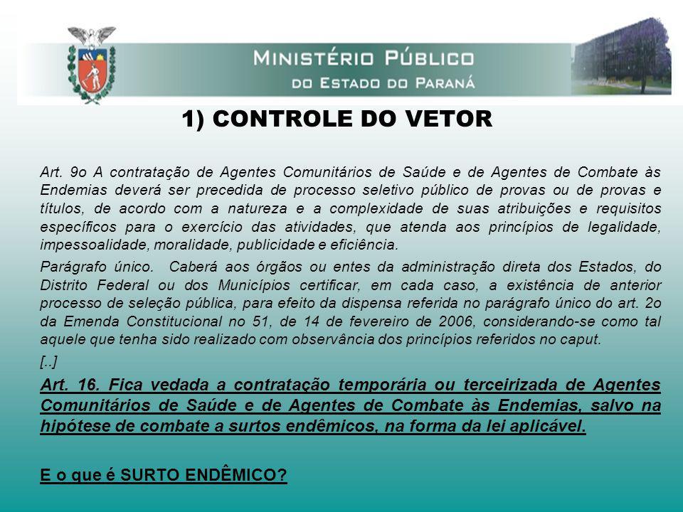 1) CONTROLE DO VETOR Art. 9o A contratação de Agentes Comunitários de Saúde e de Agentes de Combate às Endemias deverá ser precedida de processo selet