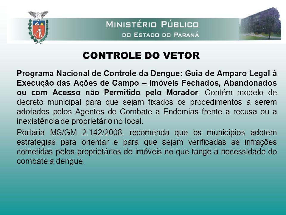 CONTROLE DO VETOR Programa Nacional de Controle da Dengue: Guia de Amparo Legal à Execução das Ações de Campo – Imóveis Fechados, Abandonados ou com A