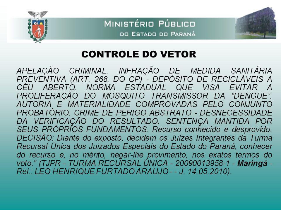 CONTROLE DO VETOR APELAÇÃO CRIMINAL. INFRAÇÃO DE MEDIDA SANITÁRIA PREVENTIVA (ART. 268, DO CP) - DEPÓSITO DE RECICLÁVEIS A CÉU ABERTO. NORMA ESTADUAL