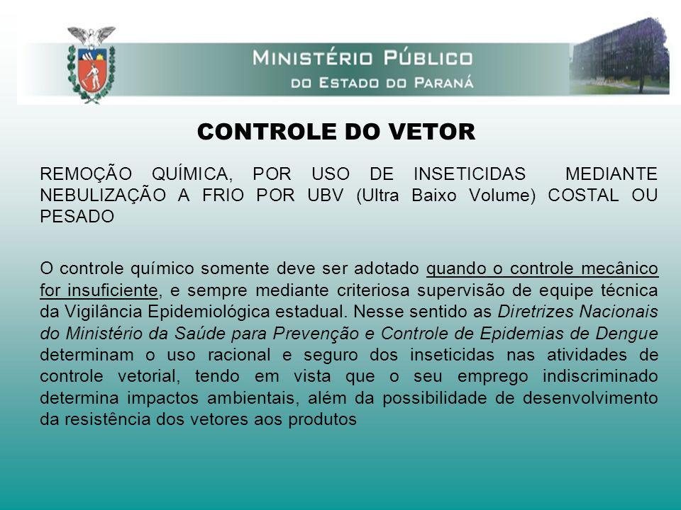 CONTROLE DO VETOR REMOÇÃO QUÍMICA, POR USO DE INSETICIDAS MEDIANTE NEBULIZAÇÃO A FRIO POR UBV (Ultra Baixo Volume) COSTAL OU PESADO O controle químico