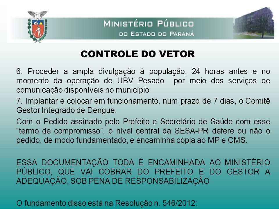 CONTROLE DO VETOR 6. Proceder a ampla divulgação à população, 24 horas antes e no momento da operação de UBV Pesado por meio dos serviços de comunicaç