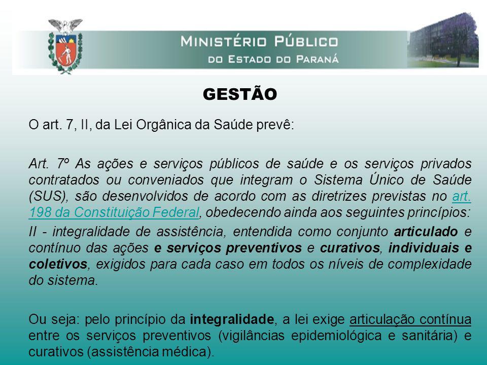GESTÃO O art. 7, II, da Lei Orgânica da Saúde prevê: Art. 7º As ações e serviços públicos de saúde e os serviços privados contratados ou conveniados q