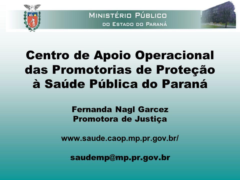 Centro de Apoio Operacional das Promotorias de Proteção à Saúde Pública do Paraná Fernanda Nagl Garcez Promotora de Justiça www.saude.caop.mp.pr.gov.b