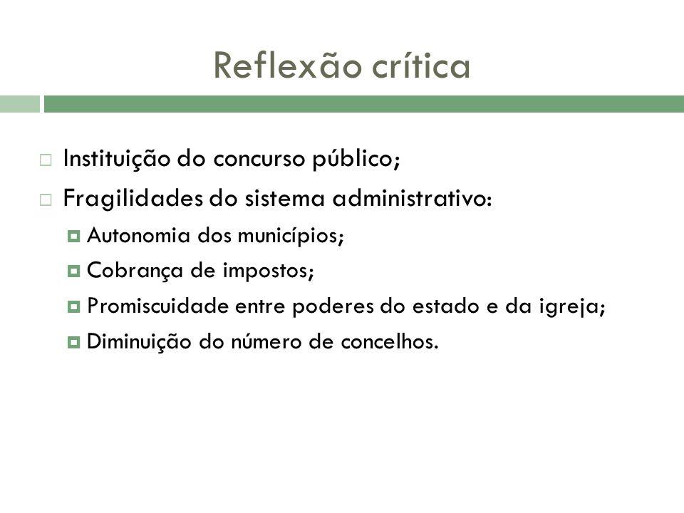 Reflexão crítica Instituição do concurso público; Fragilidades do sistema administrativo: Autonomia dos municípios; Cobrança de impostos; Promiscuidad