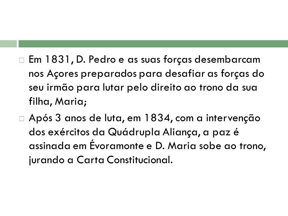 Em 1831, D. Pedro e as suas forças desembarcam nos Açores preparados para desafiar as forças do seu irmão para lutar pelo direito ao trono da sua filh