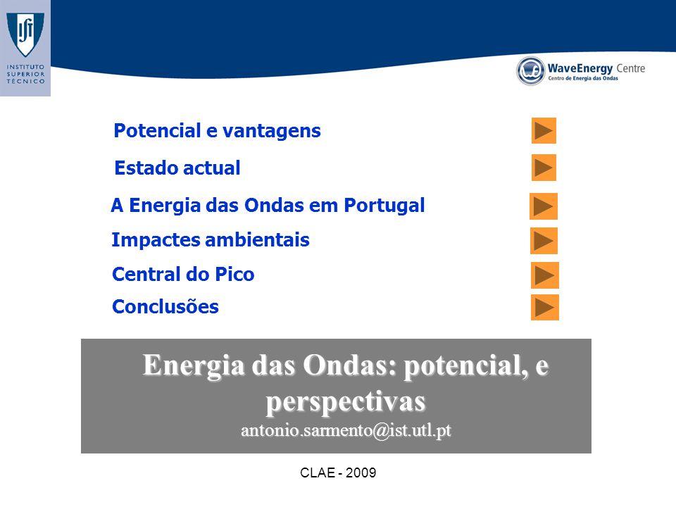 CLAE - 2009 Energia das Ondas: potencial, e perspectivas antonio.sarmento@ist.utl.pt Potencial e vantagens A Energia das Ondas em Portugal Impactes am