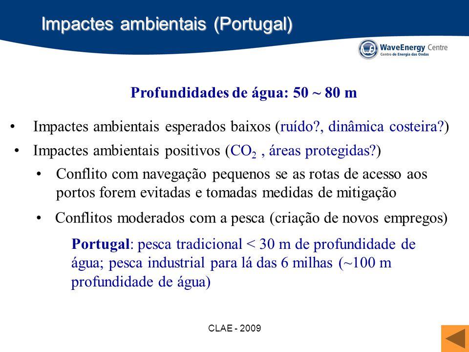 CLAE - 2009 Impactes ambientais (Portugal) Impactes ambientais esperados baixos (ruído?, dinâmica costeira?) Conflito com navegação pequenos se as rot