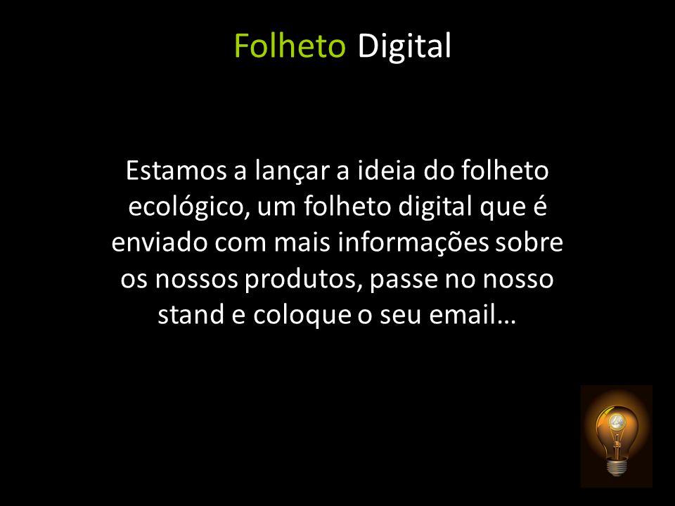 Folheto Digital Estamos a lançar a ideia do folheto ecológico, um folheto digital que é enviado com mais informações sobre os nossos produtos, passe n