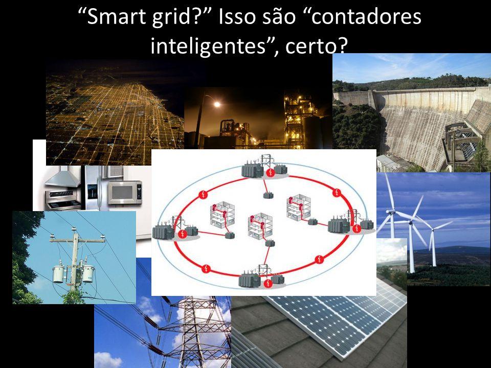 Smart grid? Isso são contadores inteligentes, certo?