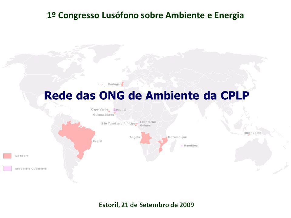 Estoril, 21 de Setembro de 2009 1º Congresso Lusófono sobre Ambiente e Energia Rede das ONG de Ambiente da CPLP