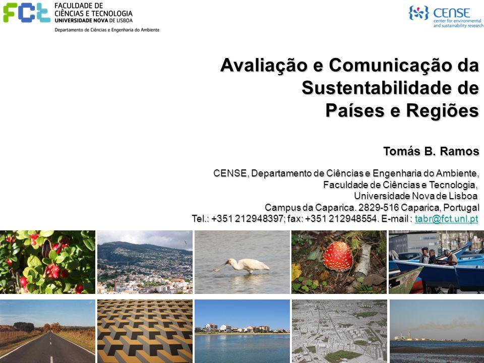 Avaliação e Comunicação da Sustentabilidade de Países e Regiões Tomás B. Ramos CENSE, Departamento de Ciências e Engenharia do Ambiente, Faculdade de